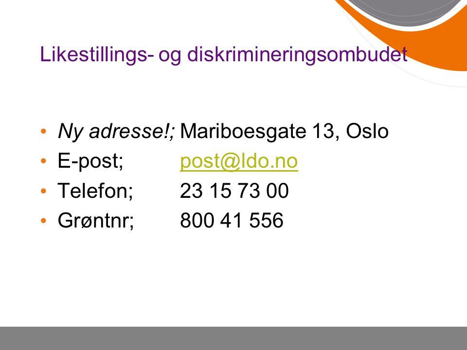 Likestillings- og diskrimineringsombudet • Ny adresse!;Mariboesgate 13, Oslo • E-post; post@ldo.nopost@ldo.no • Telefon;23 15 73 00 • Grøntnr;800 41 5