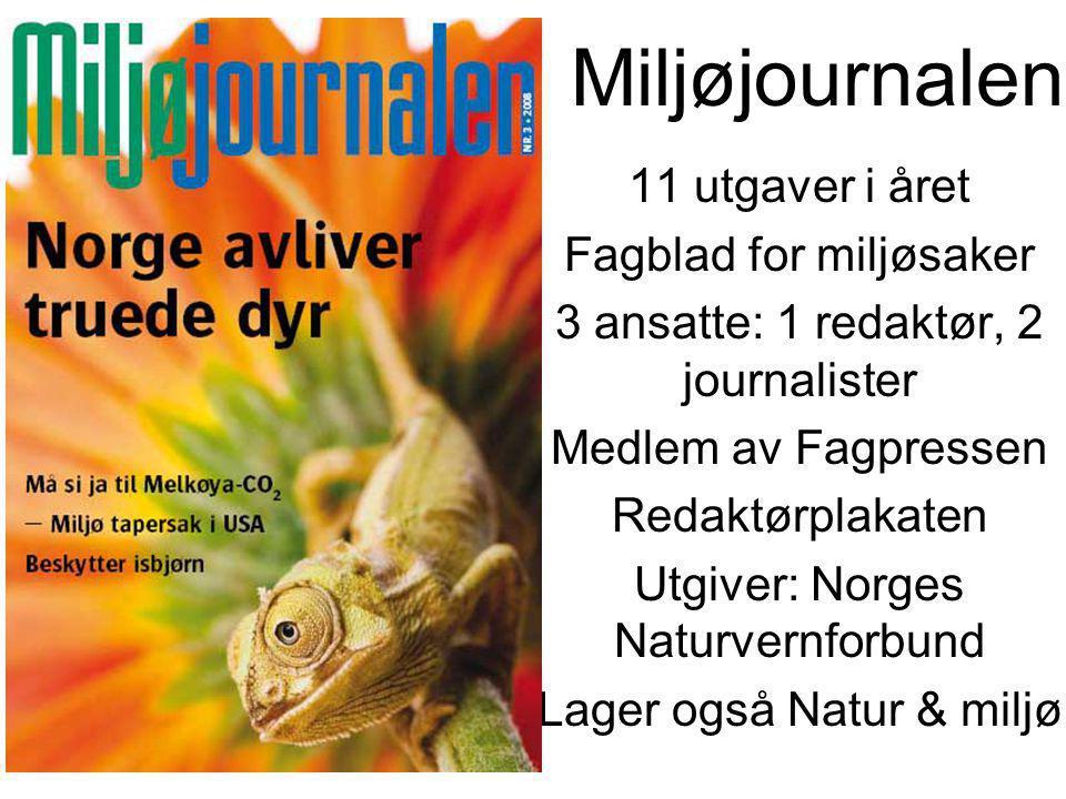 11 utgaver i året Fagblad for miljøsaker 3 ansatte: 1 redaktør, 2 journalister Medlem av Fagpressen Redaktørplakaten Utgiver: Norges Naturvernforbund Lager også Natur & miljø Miljøjournalen