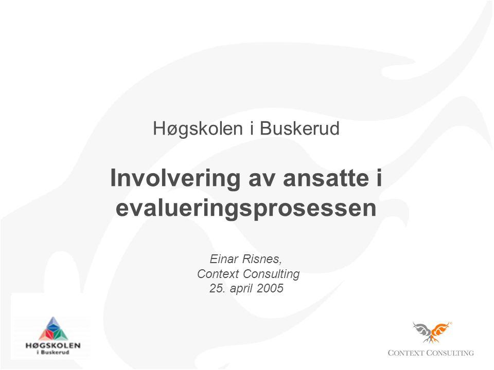 Høgskolen i Buskerud Involvering av ansatte i evalueringsprosessen Einar Risnes, Context Consulting 25.