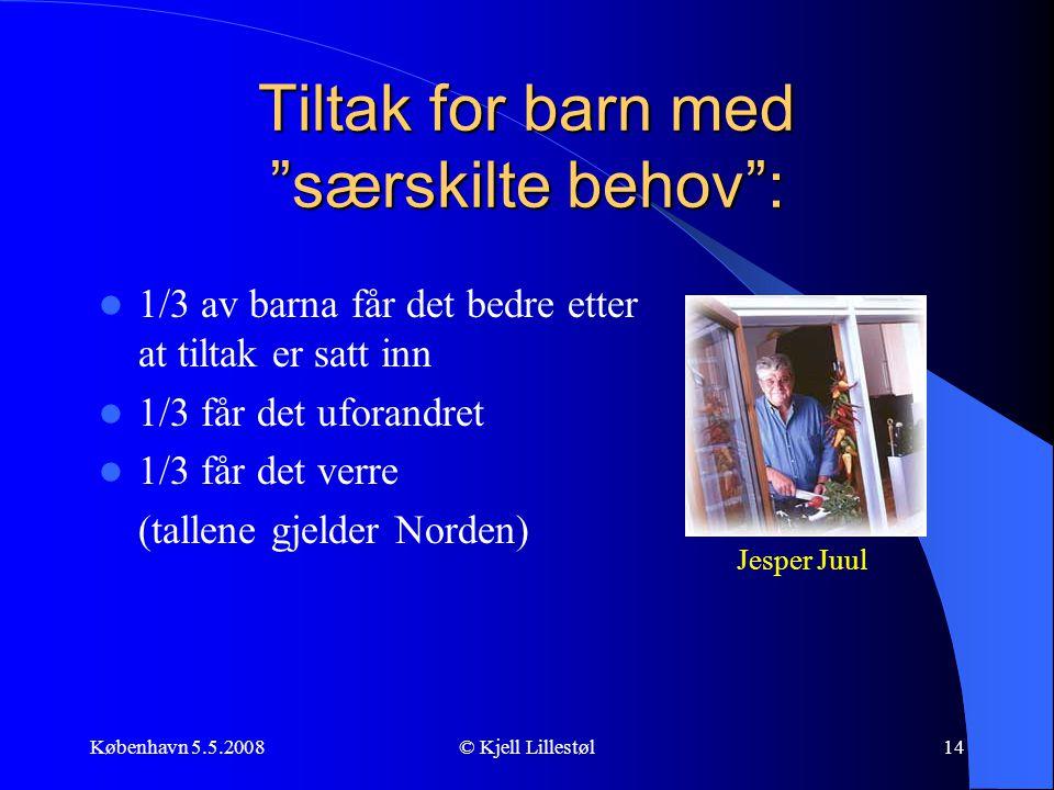 """København 5.5.2008© Kjell Lillestøl14 Tiltak for barn med """"særskilte behov"""":  1/3 av barna får det bedre etter at tiltak er satt inn  1/3 får det uf"""