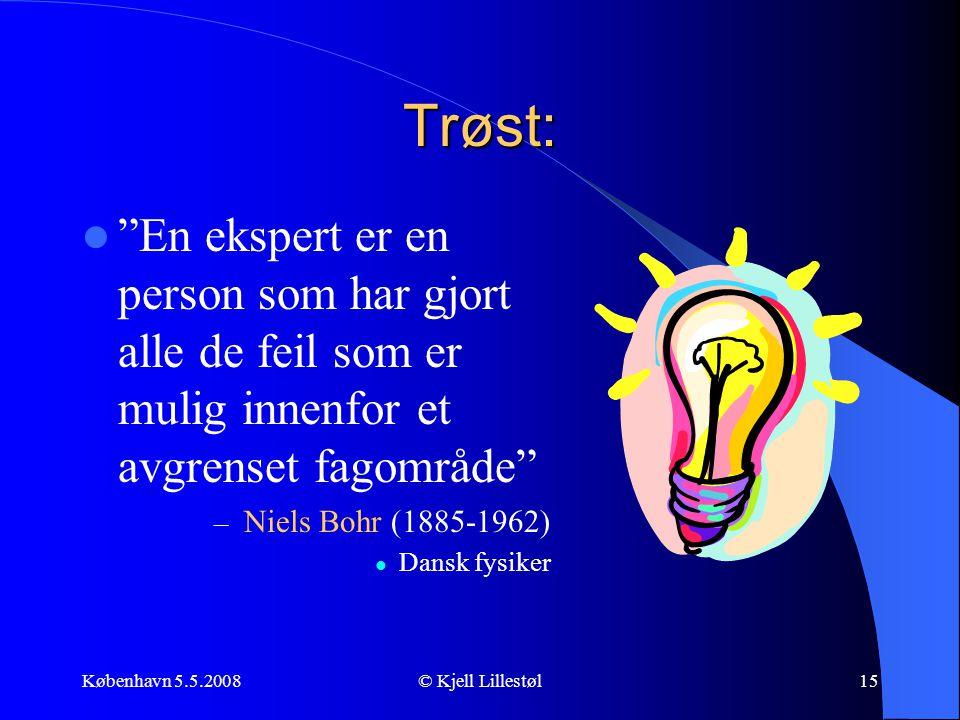 """København 5.5.2008© Kjell Lillestøl15 Trøst:  """"En ekspert er en person som har gjort alle de feil som er mulig innenfor et avgrenset fagområde"""" – Nie"""
