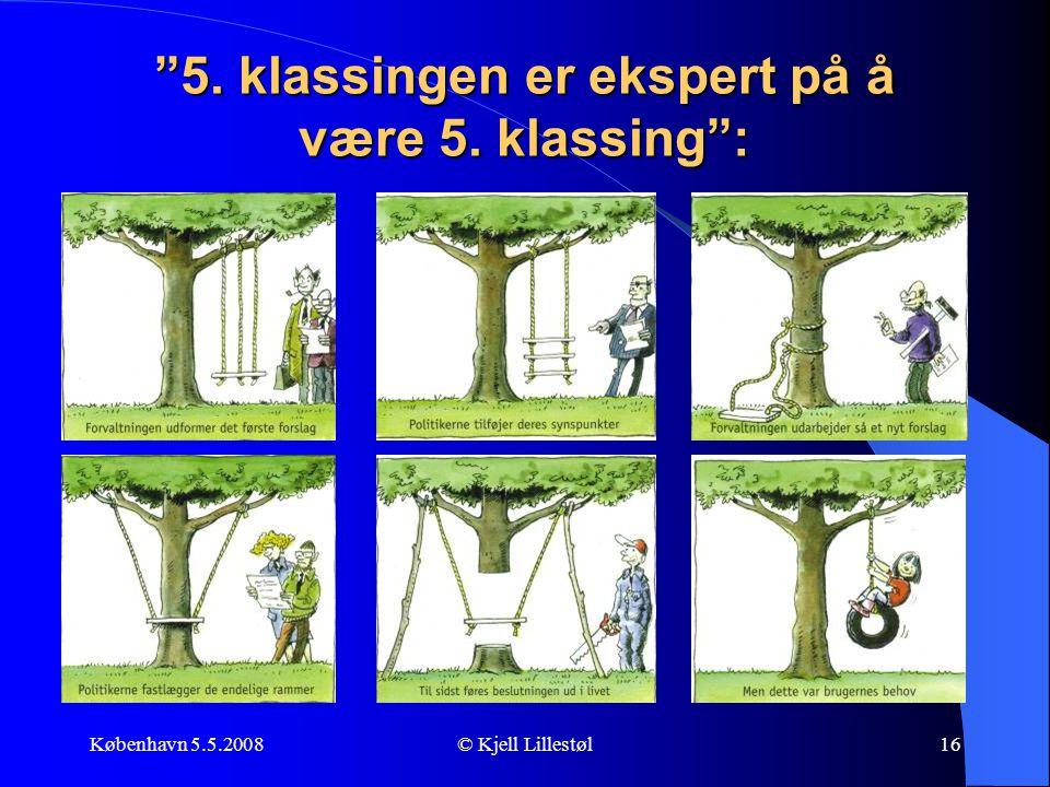 """København 5.5.2008© Kjell Lillestøl16 """"5. klassingen er ekspert på å være 5. klassing"""":"""
