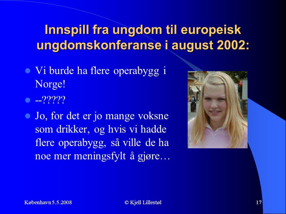 København 5.5.2008© Kjell Lillestøl17 Innspill fra ungdom til europeisk ungdomskonferanse i august 2002:  Vi burde ha flere operabygg i Norge!  --??