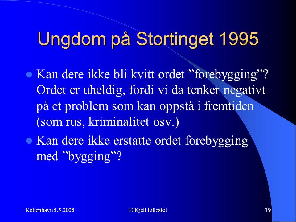"""København 5.5.2008© Kjell Lillestøl19 Ungdom på Stortinget 1995  Kan dere ikke bli kvitt ordet """"forebygging""""? Ordet er uheldig, fordi vi da tenker ne"""