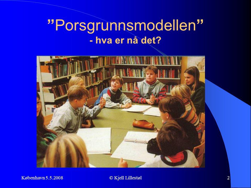 """København 5.5.2008© Kjell Lillestøl2 """"Porsgrunnsmodellen"""" - hva er nå det?"""