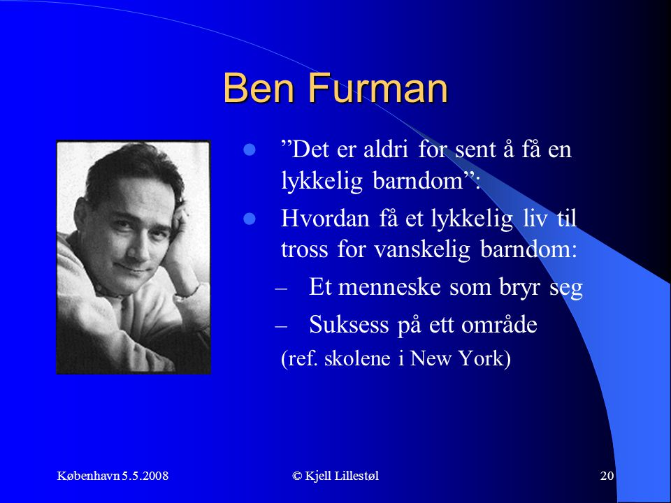 """København 5.5.2008© Kjell Lillestøl20 Ben Furman  """"Det er aldri for sent å få en lykkelig barndom"""":  Hvordan få et lykkelig liv til tross for vanske"""