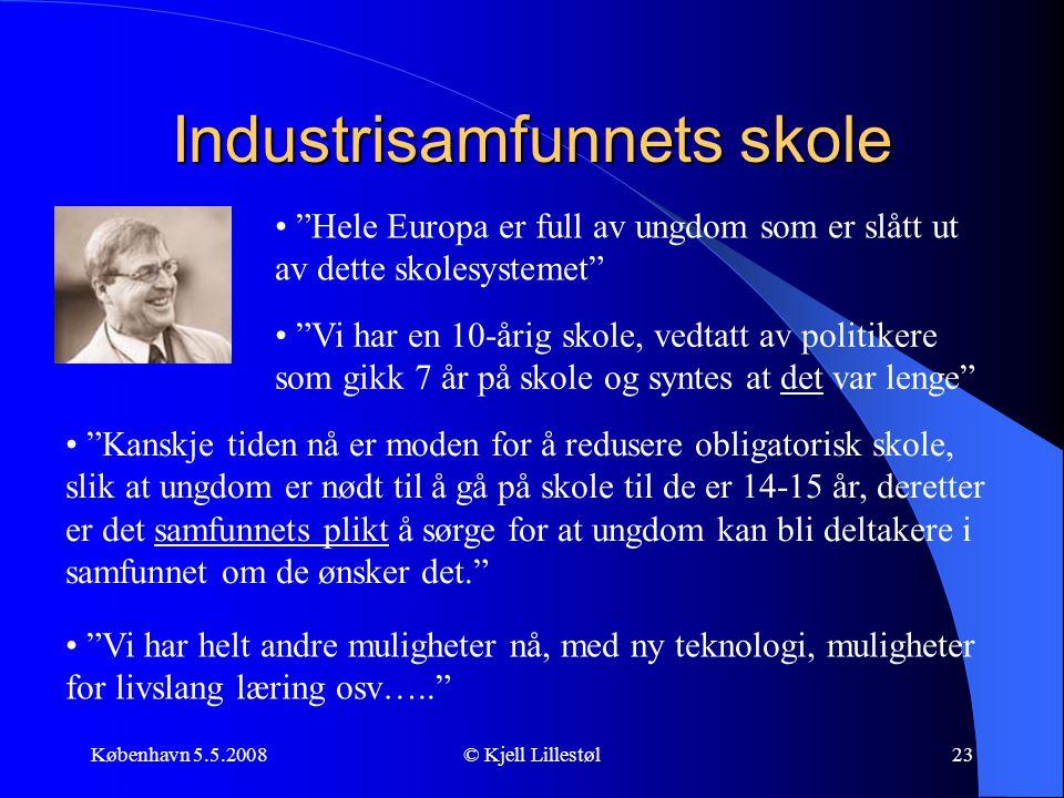 """København 5.5.2008© Kjell Lillestøl23 Industrisamfunnets skole • """"Vi har en 10-årig skole, vedtatt av politikere som gikk 7 år på skole og syntes at d"""