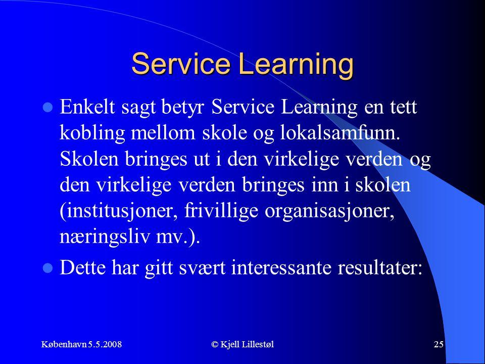 København 5.5.2008© Kjell Lillestøl25 Service Learning  Enkelt sagt betyr Service Learning en tett kobling mellom skole og lokalsamfunn. Skolen bring