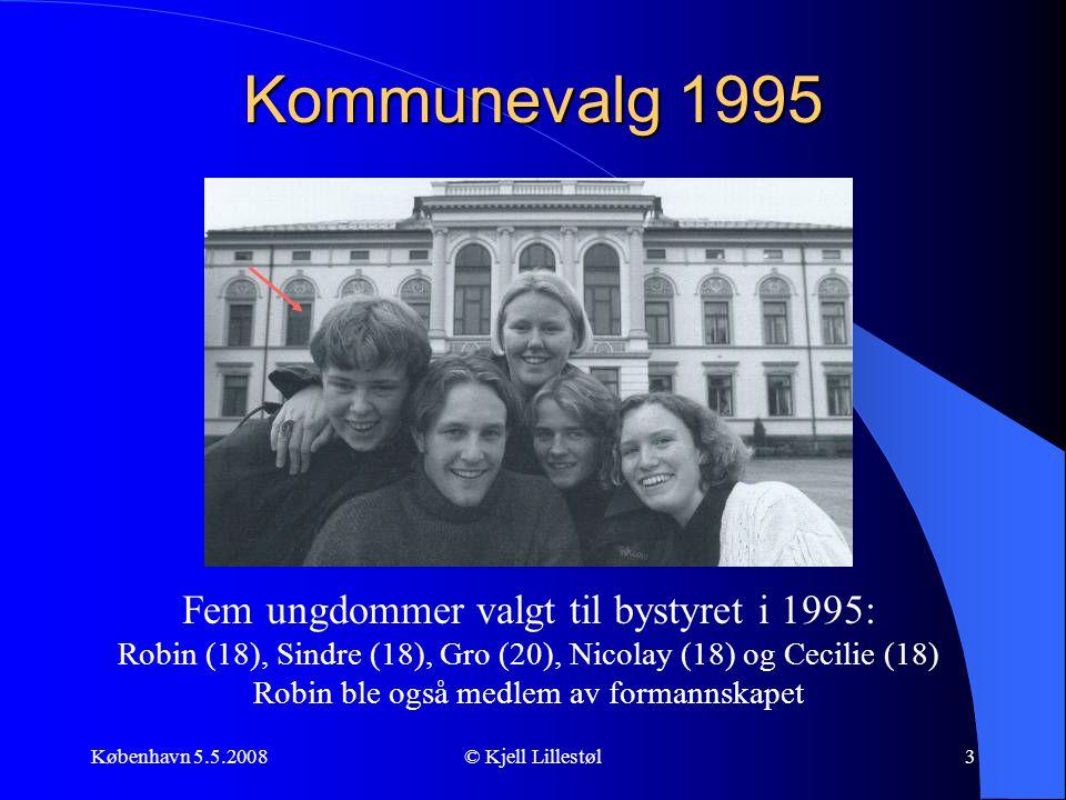 København 5.5.2008© Kjell Lillestøl3 Kommunevalg 1995 Fem ungdommer valgt til bystyret i 1995: Robin (18), Sindre (18), Gro (20), Nicolay (18) og Ceci