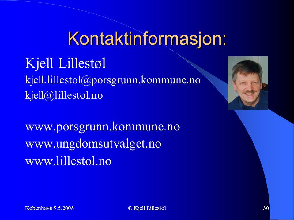 København 5.5.2008© Kjell Lillestøl30 Kontaktinformasjon: Kjell Lillestøl kjell.lillestol@porsgrunn.kommune.no kjell@lillestol.no www.porsgrunn.kommun