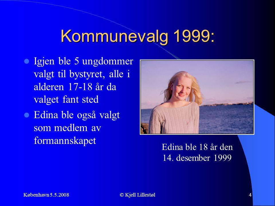 København 5.5.2008© Kjell Lillestøl4 Kommunevalg 1999:  Igjen ble 5 ungdommer valgt til bystyret, alle i alderen 17-18 år da valget fant sted  Edina