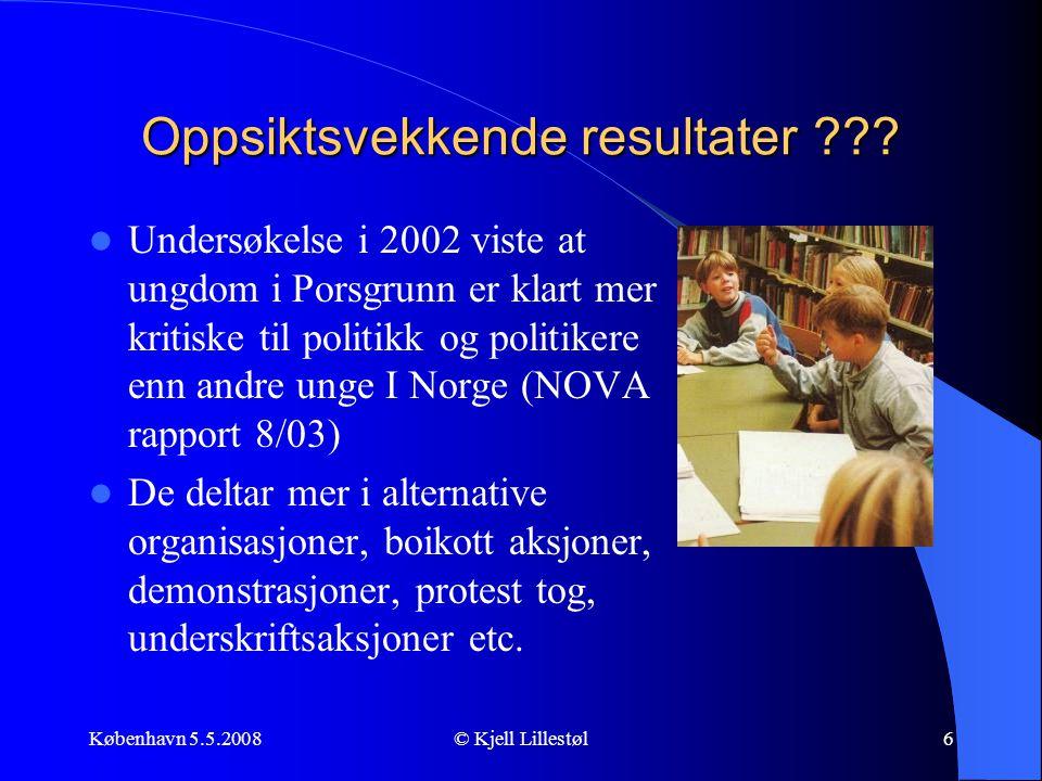 København 5.5.2008© Kjell Lillestøl6 Oppsiktsvekkende resultater ???  Undersøkelse i 2002 viste at ungdom i Porsgrunn er klart mer kritiske til polit