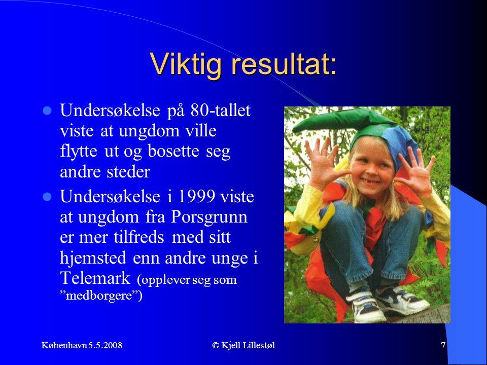 København 5.5.2008© Kjell Lillestøl7 Viktig resultat:  Undersøkelse på 80-tallet viste at ungdom ville flytte ut og bosette seg andre steder  Unders
