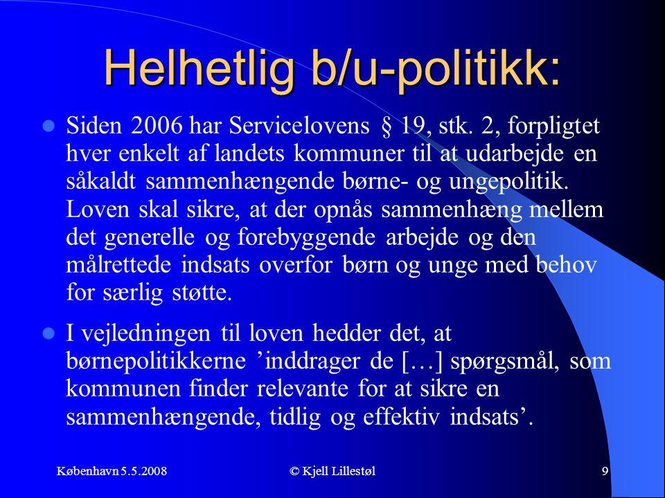 København 5.5.2008© Kjell Lillestøl9 Helhetlig b/u-politikk:  Siden 2006 har Servicelovens § 19, stk. 2, forpligtet hver enkelt af landets kommuner t