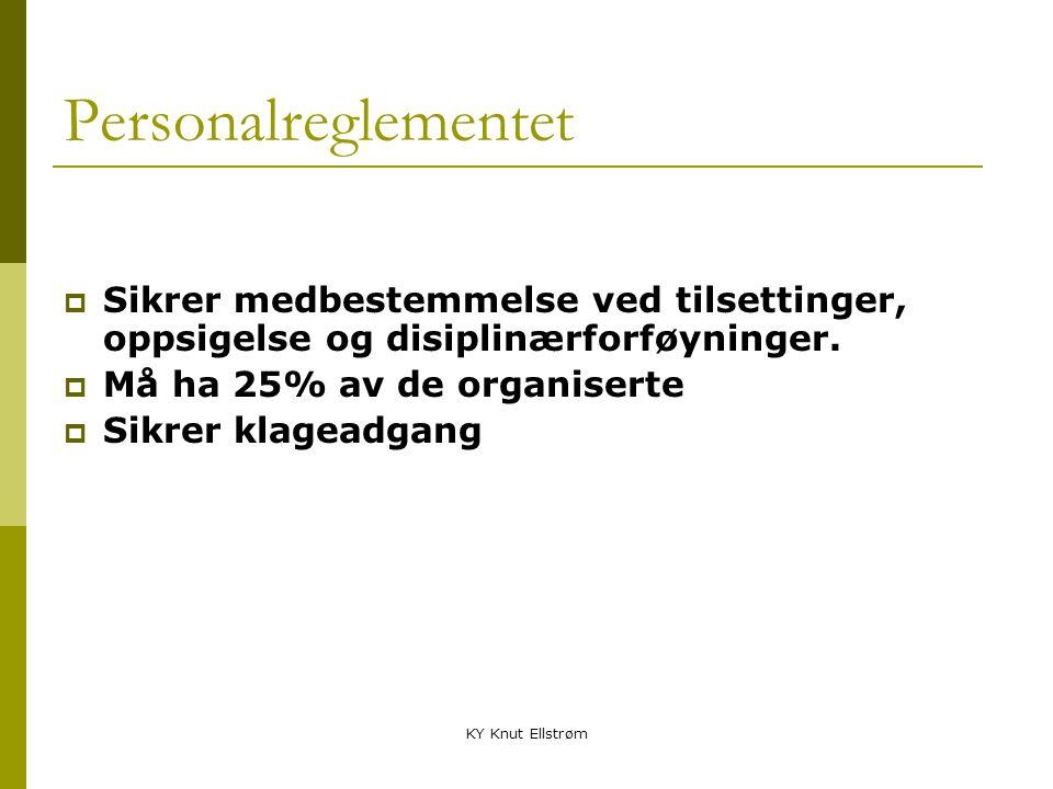 KY Knut Ellstrøm Personalreglementet  Sikrer medbestemmelse ved tilsettinger, oppsigelse og disiplinærforføyninger.  Må ha 25% av de organiserte  S