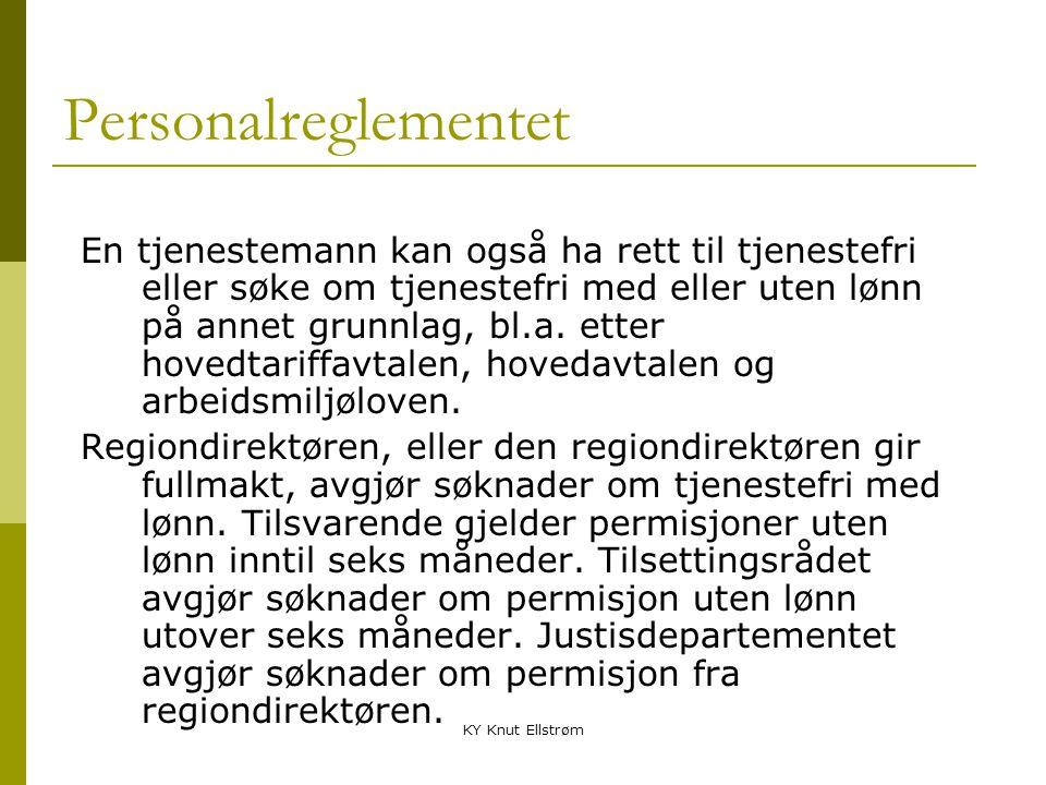 KY Knut Ellstrøm Personalreglementet En tjenestemann kan også ha rett til tjenestefri eller søke om tjenestefri med eller uten lønn på annet grunnlag,