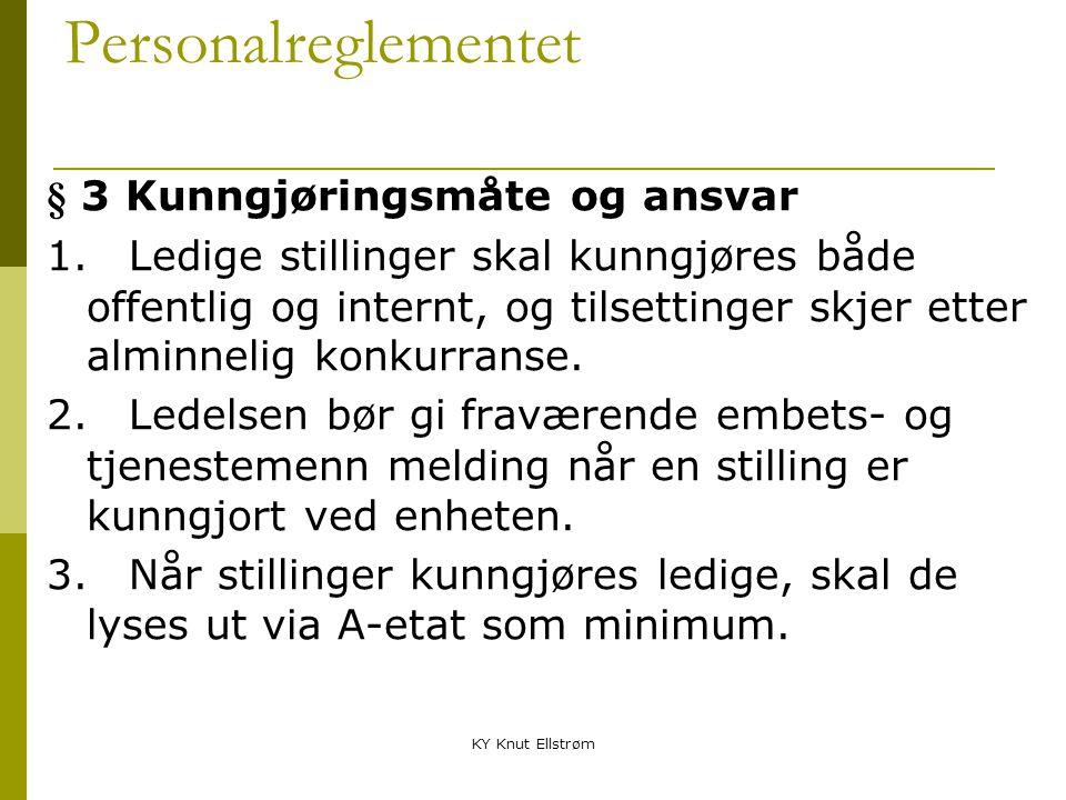 KY Knut Ellstrøm Personalreglementet § 3 Kunngjøringsmåte og ansvar 1. Ledige stillinger skal kunngjøres både offentlig og internt, og tilsettinger sk