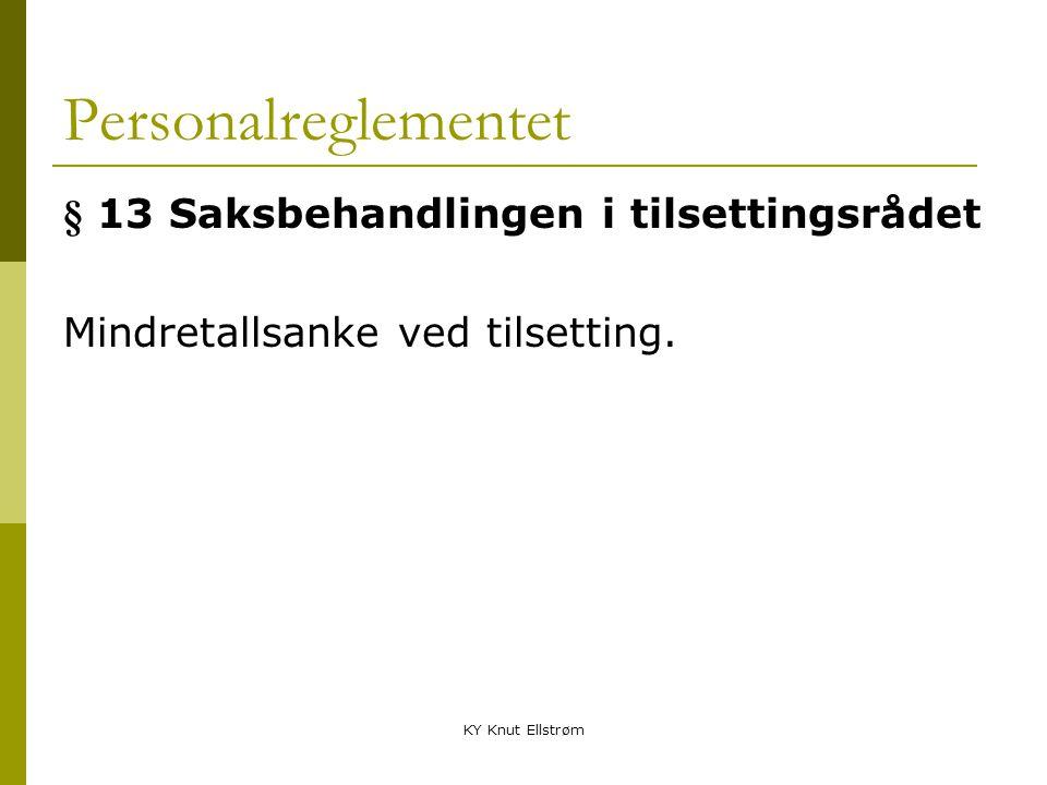 KY Knut Ellstrøm Personalreglementet § 14 Overgang fra midlertidig til fast tilsetting En midlertidig tilsatt tjenestemann, tilsatt etter offentlig kunngjøring og vanlig tilsettingsprosedyre, kan tilsettes fast uten ny kunngjøring og uten at innstillende myndighet behøver å behandle saken på nytt.