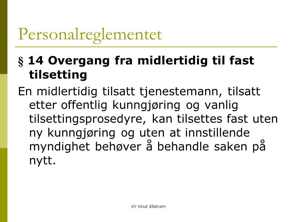 KY Knut Ellstrøm Personalreglementet § 14 Overgang fra midlertidig til fast tilsetting En midlertidig tilsatt tjenestemann, tilsatt etter offentlig ku