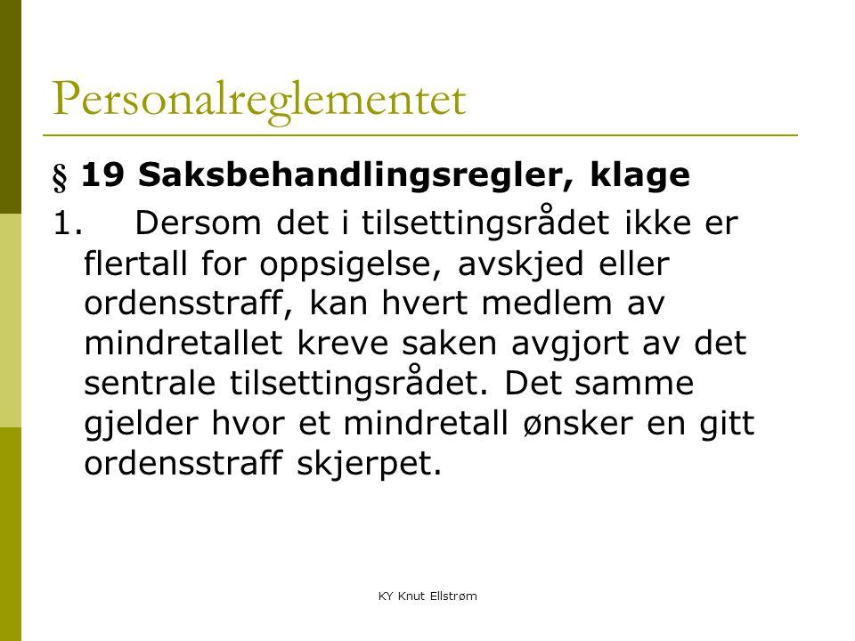 KY Knut Ellstrøm Personalreglementet § 19 Saksbehandlingsregler, klage 1. Dersom det i tilsettingsrådet ikke er flertall for oppsigelse, avskjed eller