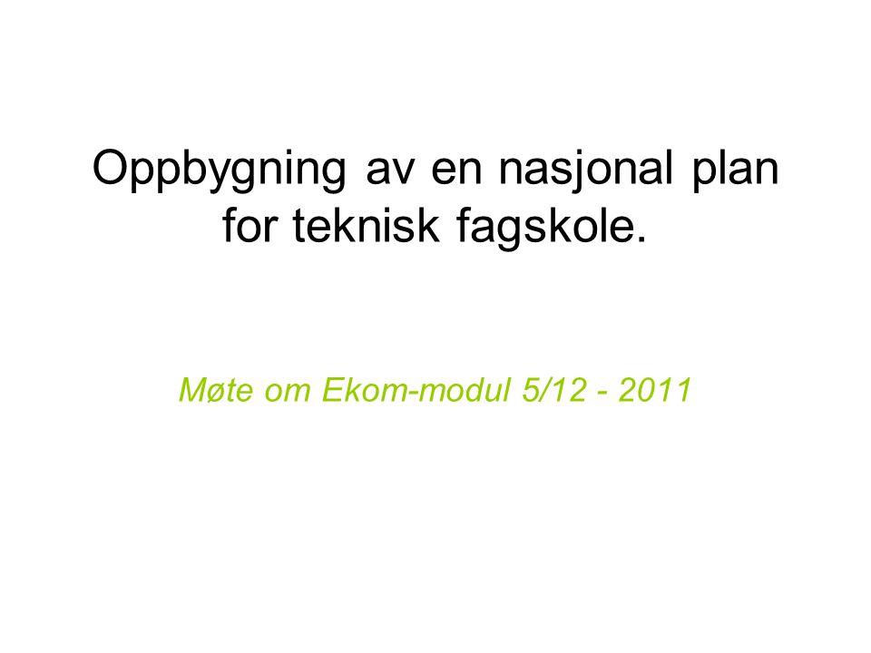 Oppbygning av en nasjonal plan for teknisk fagskole. Møte om Ekom-modul 5/12 - 2011