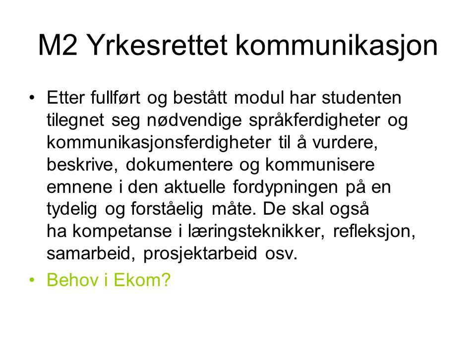 M2 Yrkesrettet kommunikasjon •Etter fullført og bestått modul har studenten tilegnet seg nødvendige språkferdigheter og kommunikasjonsferdigheter til