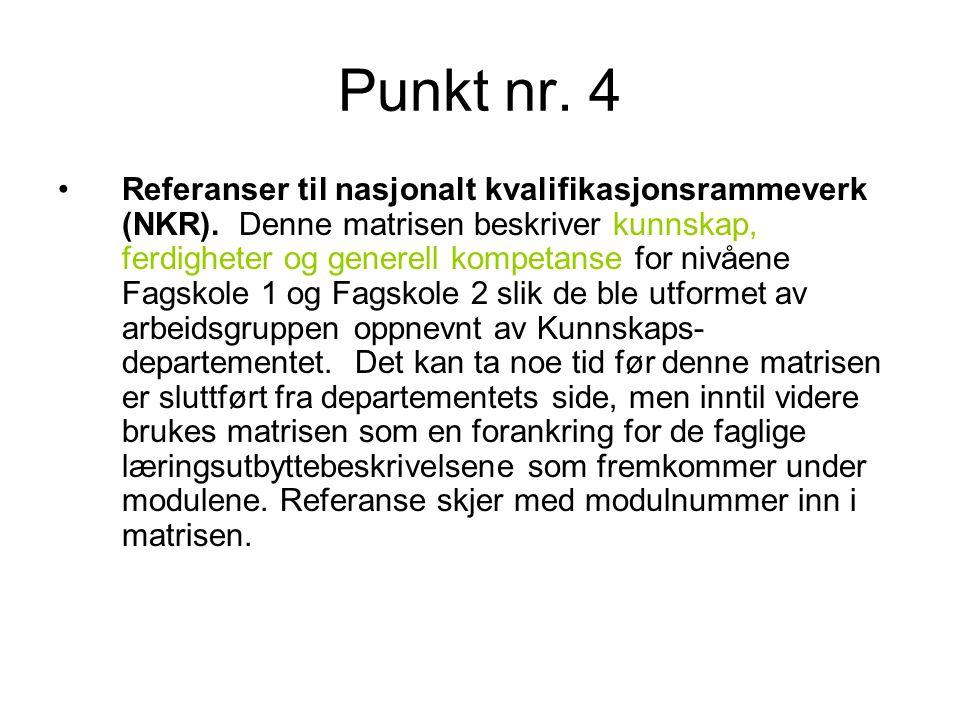 Punkt nr. 4 •Referanser til nasjonalt kvalifikasjonsrammeverk (NKR). Denne matrisen beskriver kunnskap, ferdigheter og generell kompetanse for nivåene