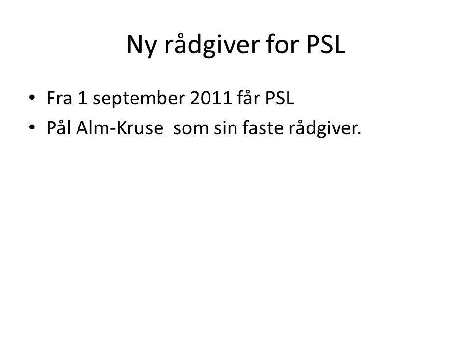 Ny rådgiver for PSL • Fra 1 september 2011 får PSL • Pål Alm-Kruse som sin faste rådgiver.