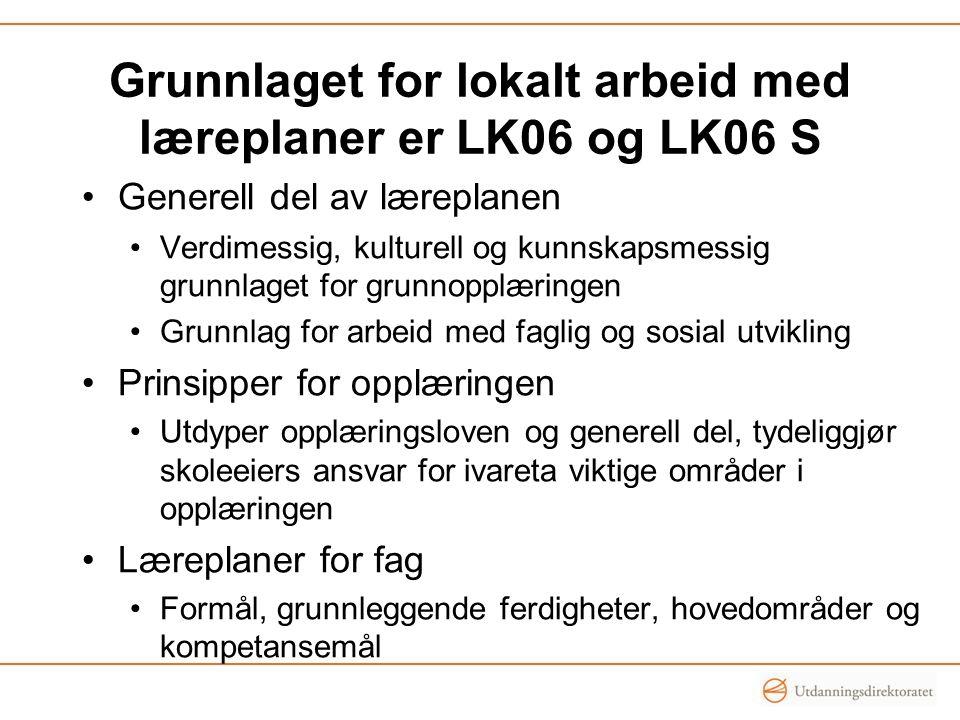 Grunnlaget for lokalt arbeid med læreplaner er LK06 og LK06 S •Generell del av læreplanen •Verdimessig, kulturell og kunnskapsmessig grunnlaget for gr