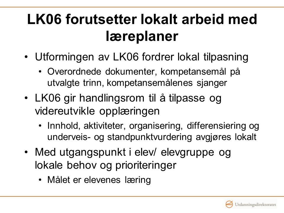 LK06 forutsetter lokalt arbeid med læreplaner •Utformingen av LK06 fordrer lokal tilpasning •Overordnede dokumenter, kompetansemål på utvalgte trinn,