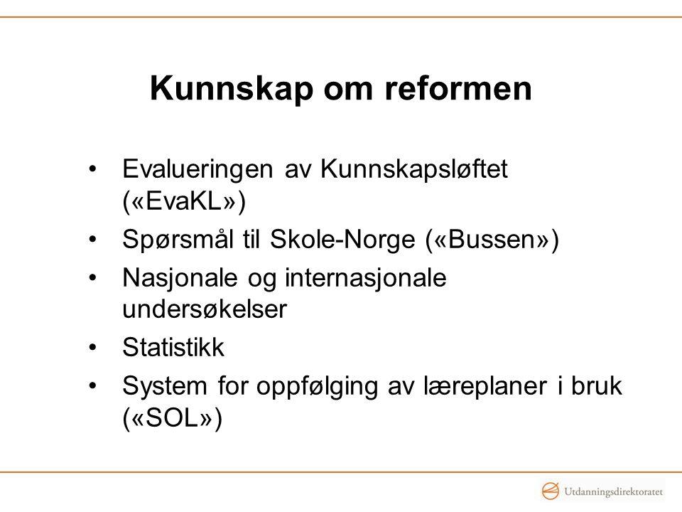 Kunnskap om reformen •Evalueringen av Kunnskapsløftet («EvaKL») •Spørsmål til Skole-Norge («Bussen») •Nasjonale og internasjonale undersøkelser •Stati