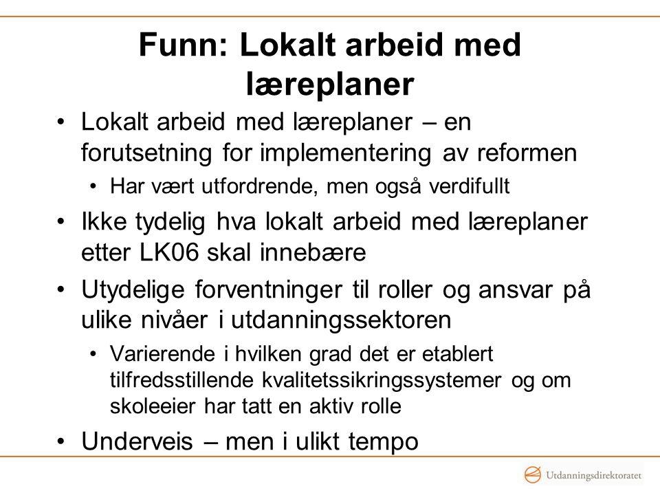 Funn: Lokalt arbeid med læreplaner •Lokalt arbeid med læreplaner – en forutsetning for implementering av reformen •Har vært utfordrende, men også verd