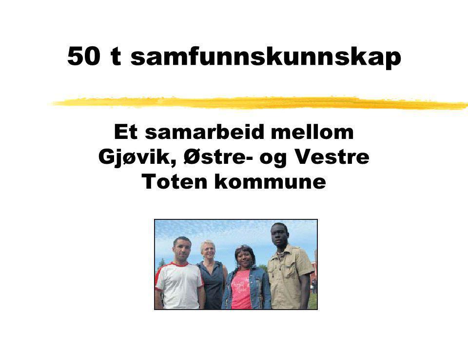 50 t samfunnskunnskap Et samarbeid mellom Gjøvik, Østre- og Vestre Toten kommune