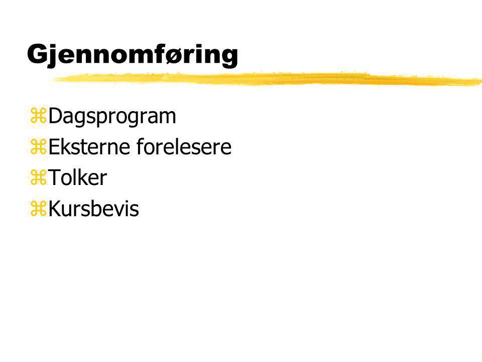 Gjennomføring zDagsprogram zEksterne forelesere zTolker zKursbevis