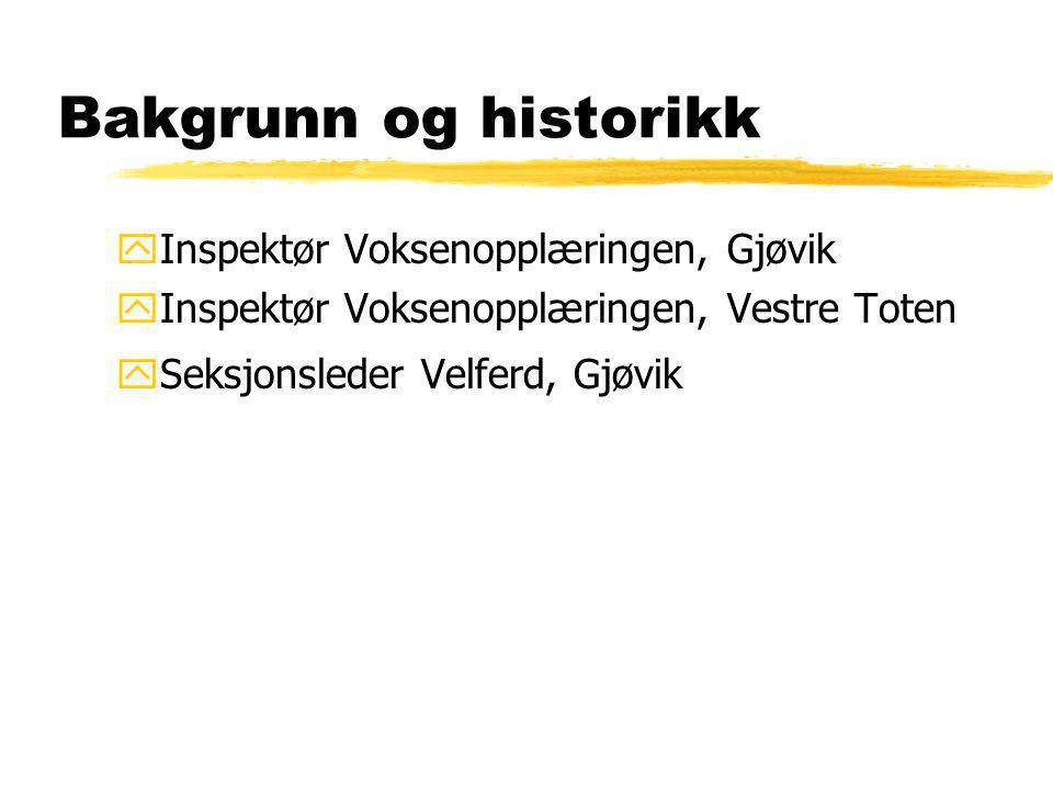 Bakgrunn og historikk yInspektør Voksenopplæringen, Gjøvik yInspektør Voksenopplæringen, Vestre Toten ySeksjonsleder Velferd, Gjøvik