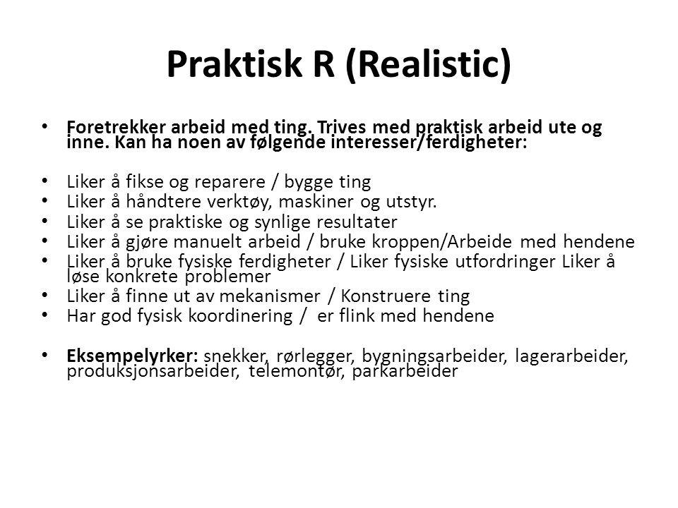 Praktisk R (Realistic) • Foretrekker arbeid med ting. Trives med praktisk arbeid ute og inne. Kan ha noen av følgende interesser/ferdigheter: • Liker