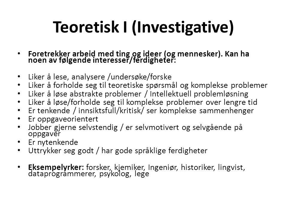 Teoretisk I (Investigative) • Foretrekker arbeid med ting og ideer (og mennesker). Kan ha noen av følgende interesser/ferdigheter: • Liker å lese, ana