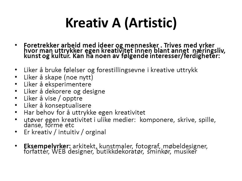 Kreativ A (Artistic) • Foretrekker arbeid med ideer og mennesker. Trives med yrker hvor man uttrykker egen kreativitet innen blant annet næringsliv, k