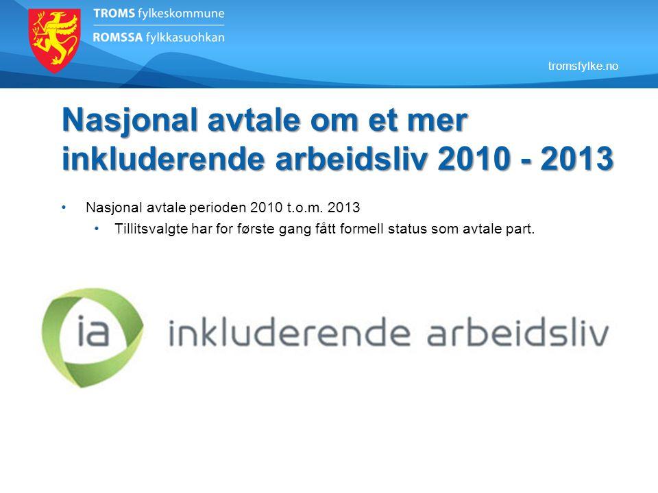 tromsfylke.no Nasjonal avtale om et mer inkluderende arbeidsliv 2010 - 2013 • Nasjonal avtale perioden 2010 t.o.m. 2013 • Tillitsvalgte har for første