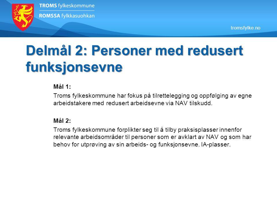 Delmål 2: Personer med redusert funksjonsevne Mål 1: Troms fylkeskommune har fokus på tilrettelegging og oppfølging av egne arbeidstakere med redusert