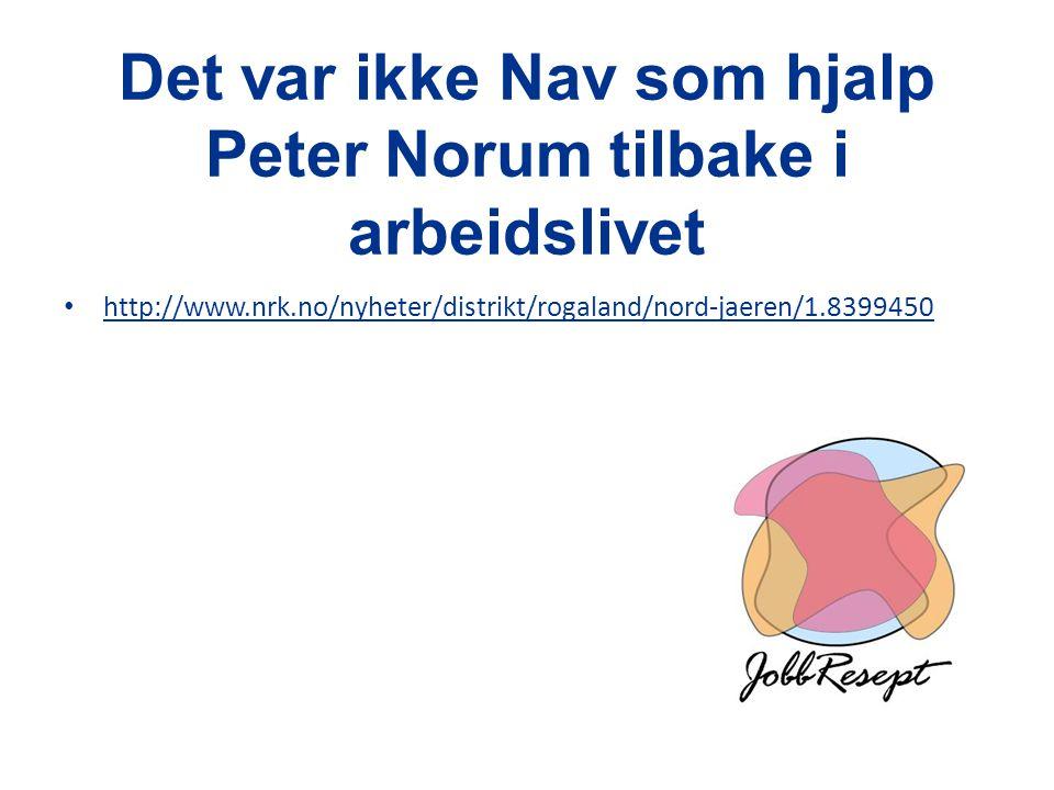 Det var ikke Nav som hjalp Peter Norum tilbake i arbeidslivet • http://www.nrk.no/nyheter/distrikt/rogaland/nord-jaeren/1.8399450 http://www.nrk.no/ny