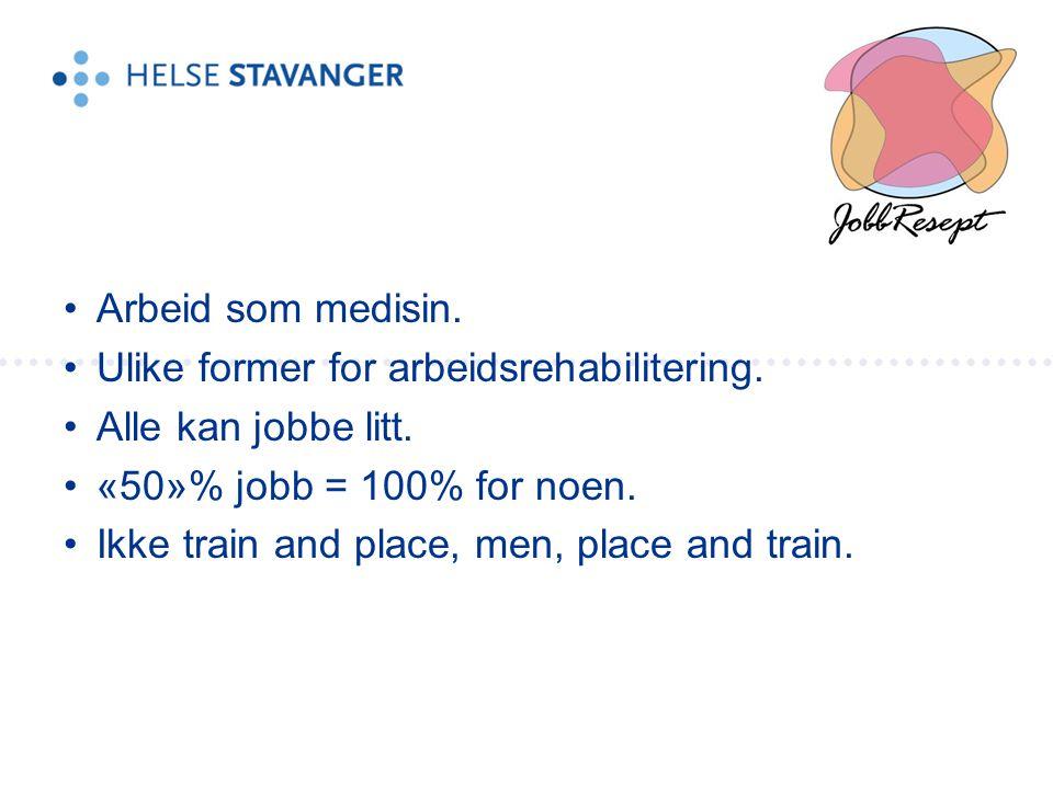 •Arbeid som medisin. •Ulike former for arbeidsrehabilitering. •Alle kan jobbe litt. •«50»% jobb = 100% for noen. •Ikke train and place, men, place and