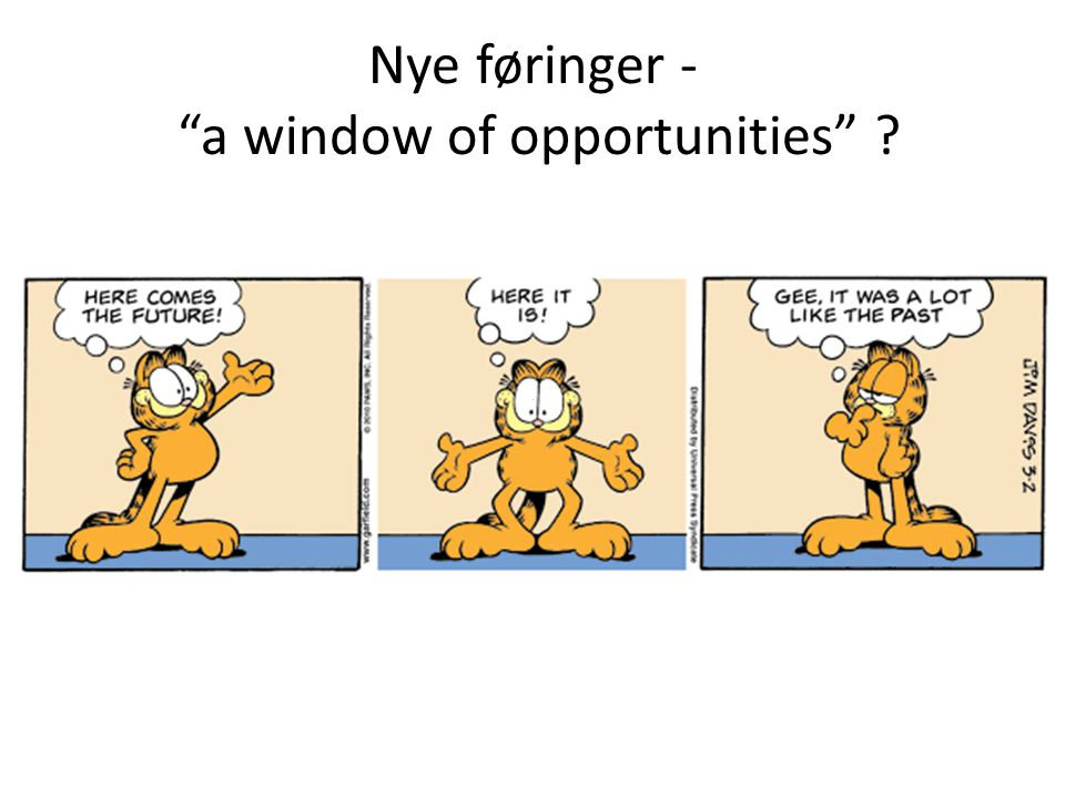 "Nye føringer - ""a window of opportunities"" ?"