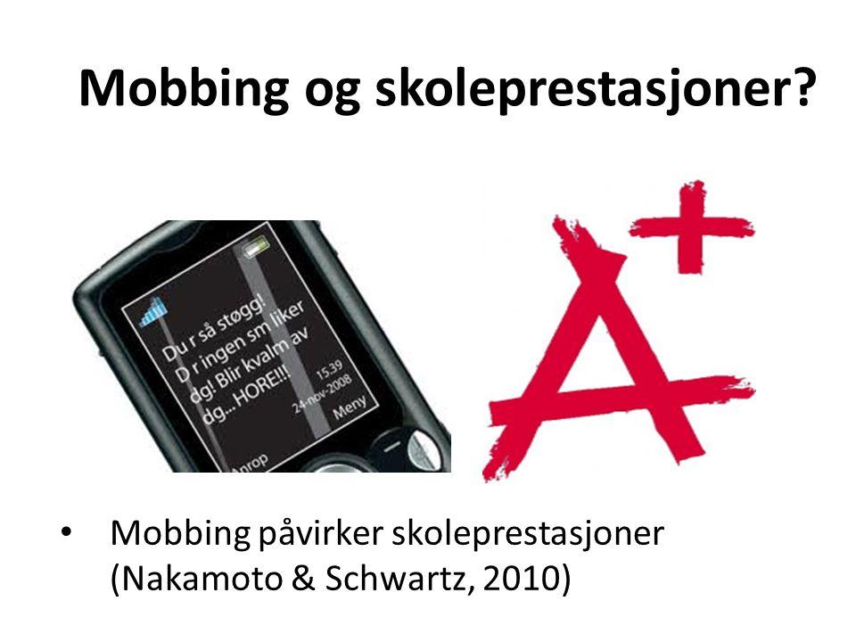 Mobbing og skoleprestasjoner? • Mobbing påvirker skoleprestasjoner (Nakamoto & Schwartz, 2010)