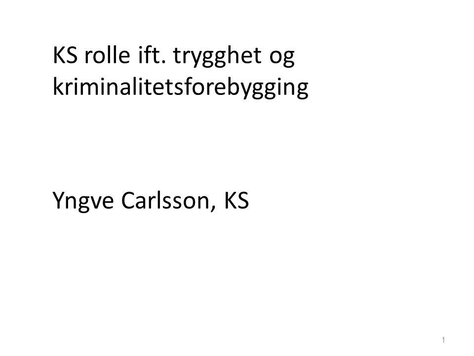 KS rolle ift. trygghet og kriminalitetsforebygging Yngve Carlsson, KS 1