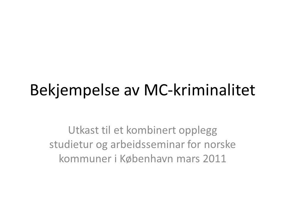 Bekjempelse av MC-kriminalitet Utkast til et kombinert opplegg studietur og arbeidsseminar for norske kommuner i København mars 2011
