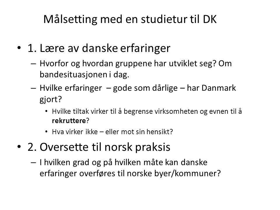 Målsetting med en studietur til DK • 1. Lære av danske erfaringer – Hvorfor og hvordan gruppene har utviklet seg? Om bandesituasjonen i dag. – Hvilke