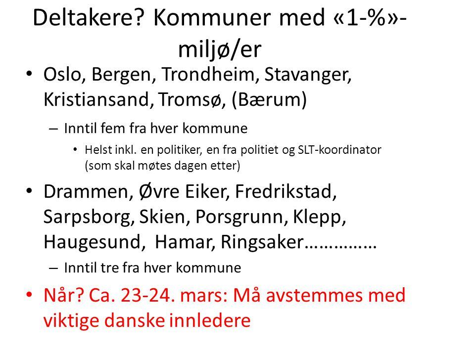 Deltakere? Kommuner med «1-%»- miljø/er • Oslo, Bergen, Trondheim, Stavanger, Kristiansand, Tromsø, (Bærum) – Inntil fem fra hver kommune • Helst inkl