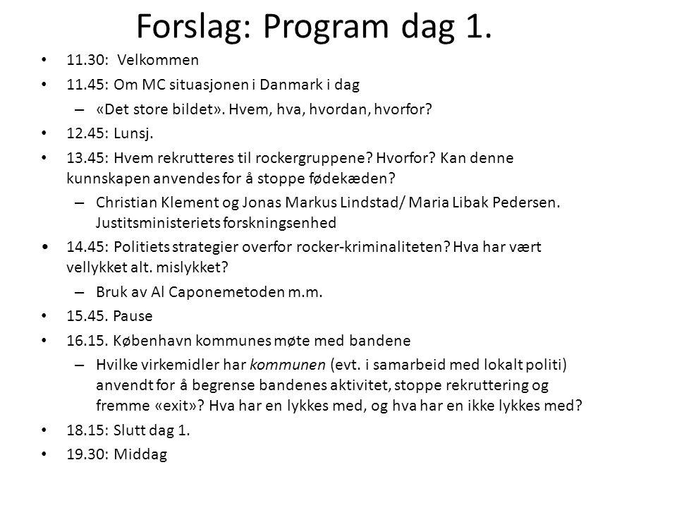 Forslag: Program dag 1. • 11.30: Velkommen • 11.45: Om MC situasjonen i Danmark i dag – «Det store bildet». Hvem, hva, hvordan, hvorfor? • 12.45: Luns