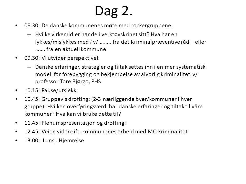 Dag 2. • 08.30: De danske kommunenes møte med rockergruppene: – Hvilke virkemidler har de i verktøyskrinet sitt? Hva har en lykkes/mislykkes med? v/ …